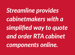 Streamline provides cabinetmakers with a simplified way to quote and order RTA cabinet components online.
